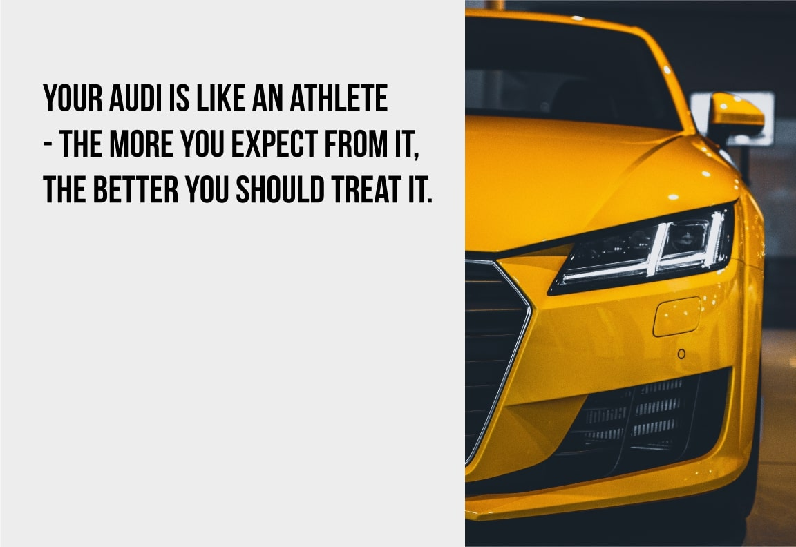 your audi is like an athlete and needs proper care