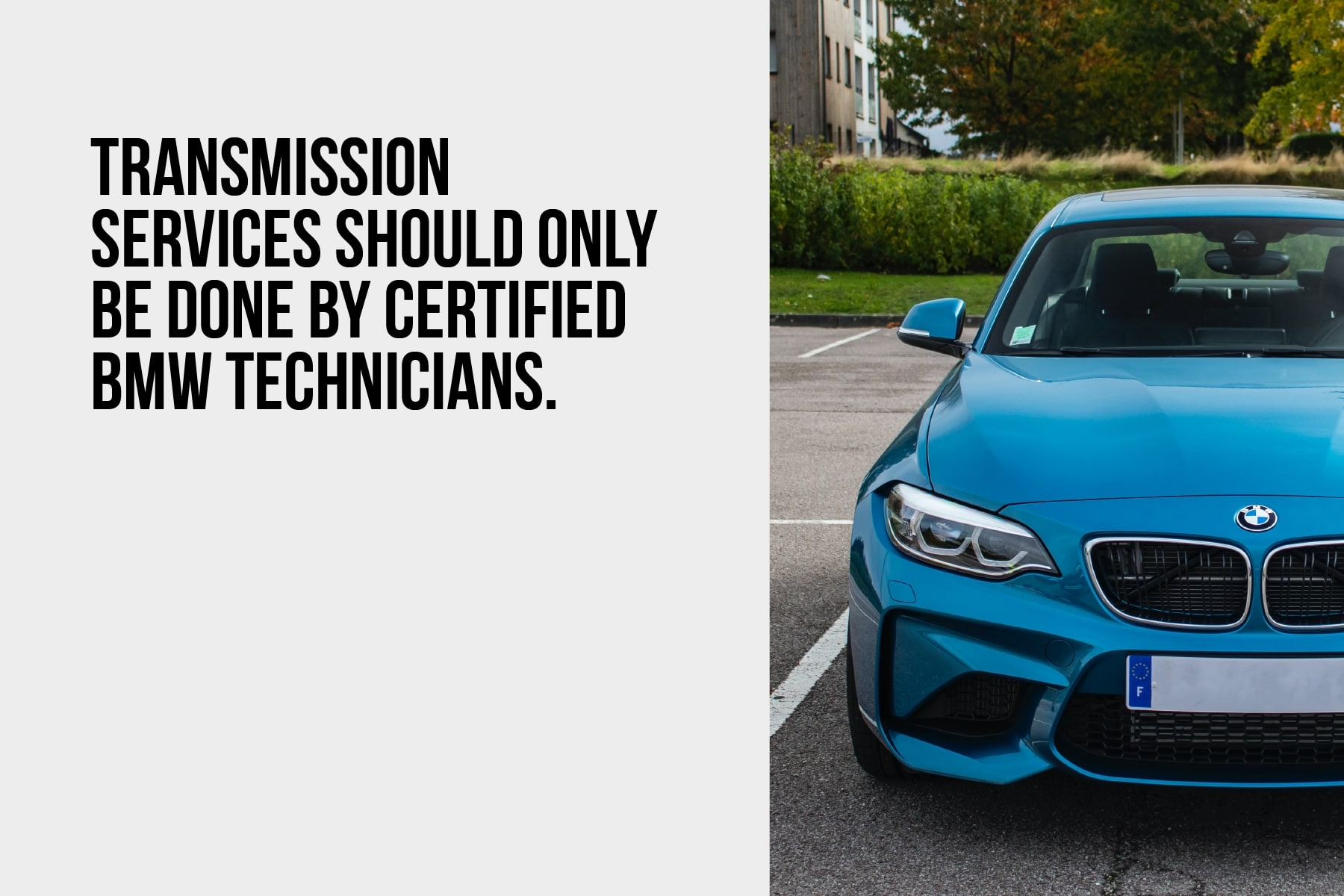 transmission services should only be done by certified BMW technicians